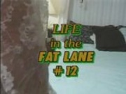 Life In The Fat Lane 12 --BigFatPat--