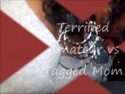 Terrified Amateur vs Tagged Mom
