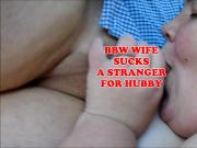 BBW WIFE SUCKS STRANGER FOR HUBBY