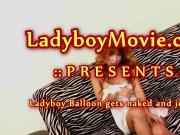 Ladyboy Balloon Strokes Her Dick Naked