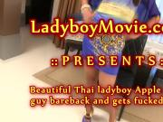 Ladyboy Apple Fucks Guy and Gets Fucked Bareback